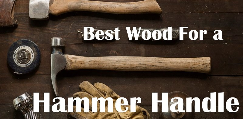 Best wood for hammer handles