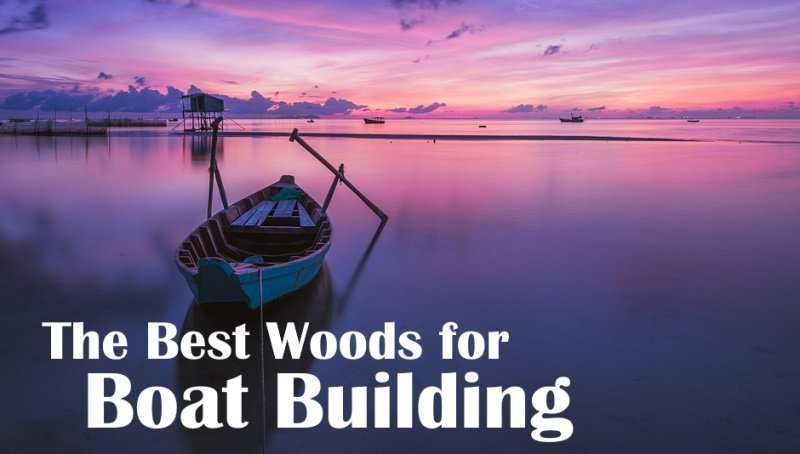 the best woods for boat building