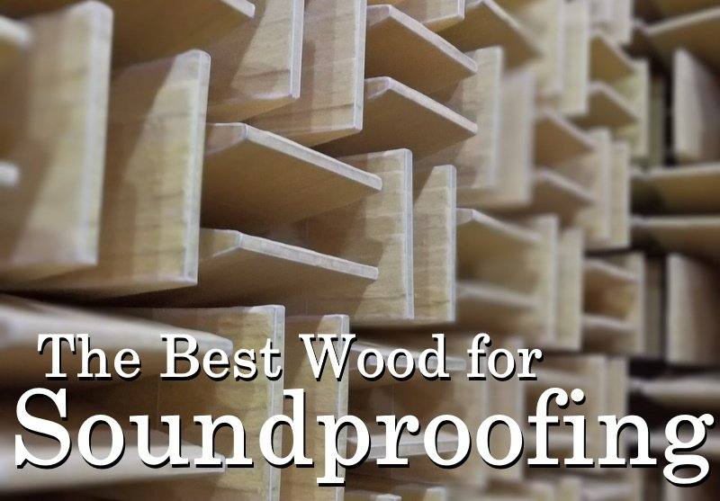 the best wood for soundproofing